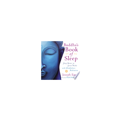 Buddha's Book of Sleep Deluxe: Sleep Better in Seven Weeks with Mindfulness ... By Joseph Emet